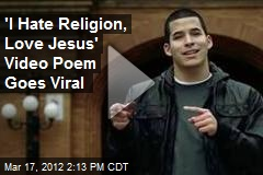 'I Hate Religion, Love Jesus' Video Poem Goes Viral