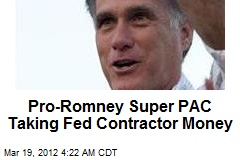 Pro-Romney Super PAC Taking Fed Contractor Money