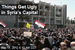 Things Get Ugly in Syria's Capital