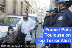 France Puts Toulouse on Top Terror Alert