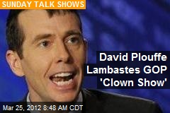 David Plouffe Lambastes GOP 'Clown Show'