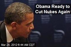 Obama Ready to Cut Nukes Again