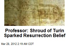 Professor: Shroud of Turin Sparked Resurrection Belief