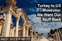 Turkey to US Museums: We Want Our Stuff Back