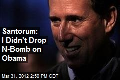 Santorum: I Didn't Drop N-Bomb on Obama