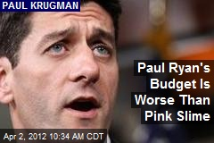 Paul Ryan's Budget Is Worse Than Pink Slime