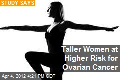 Taller Women at Higher Risk for Ovarian Cancer