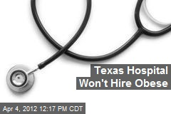 Texas Hospital Won't Hire Obese