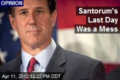 Santorum's Last Day Was a Mess
