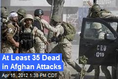 At least 35 Dead in Afghan Attacks
