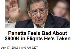 Panetta Feels Bad About $800K in Flights He's Taken