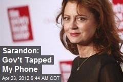 Sarandon: Gov't Tapped My Phone