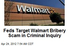 Feds Target Walmart Bribery Scam in Criminal Inquiry