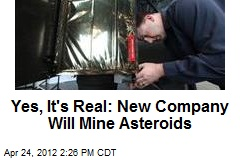 Yes, It's Real: New Company Will Mine Asteroids