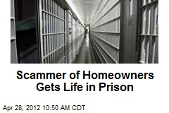 Scammer of Homeowners Gets Life in Prison