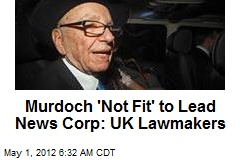 Murdoch 'Not Fit' to Lead News Corp: UK Lawmakers