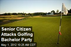 Senior Citizen Attacks Golfing Bachelor Party
