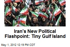 Iran's New Political Flashpoint: Tiny Gulf Island