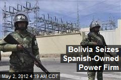 Bolivia Seizes Spanish-Owned Power Firm