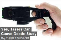 Yes, Tasers Can Cause Death: Study