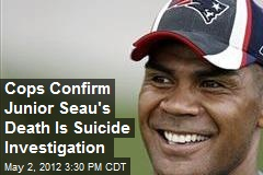 Cops Confirm Junior Seau's Death Is Suicide Investigation