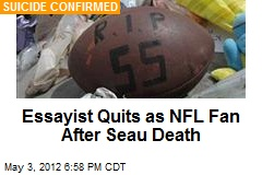 Essayist Quits as NFL Fan After Seau Death