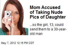 Mom Accused of Taking Nude Pics of Daughter