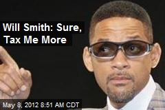 Will Smith: Sure, Tax Me More