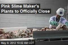 Pink Slime Maker's Plants to Officially Close