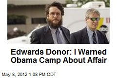 Edwards Donor: I Warned Obama Camp About Affair