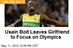 Usain Bolt Leaves Girlfriend to Focus on Olympics
