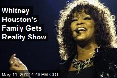 Whitney Houston's Family Gets Reality Show