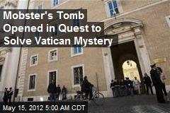 Mobster's Tomb Opened in Quest to Solve Vatican Mystery