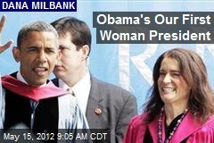 Obama's Our First Woman President