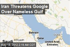 Iran Threatens Google Over Nameless Gulf