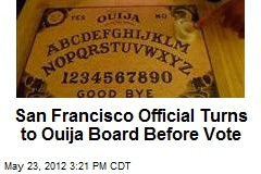 San Francisco Official Turns to Ouija Board Before Vote