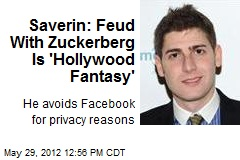 Saverin: Feud With Zuckerberg Is 'Hollywood Fantasy'
