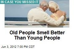 Old People Smell Better Than Young People