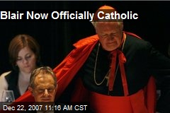 Blair Now Officially Catholic