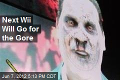 Next Wii Will Go for the Gore