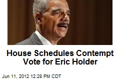 House Schedules Contempt Vote for Eric Holder