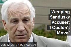 Weeping Sandusky Accuser: 'I Couldn't Move'