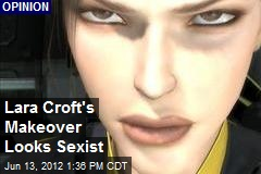 Lara Croft's Makeover Looks Sexist