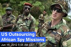 US Outsourcing African Spy Missions