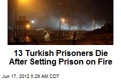 13 Turkish Prisoners Die After Setting Prison on Fire