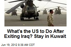 What's the US to Do After Exiting Iraq? Stay in Kuwait