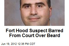 Fort Hood Suspect Barred From Court Over Beard