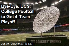 Bye-Bye, BCS: College Football to Get 4-Team Playoff