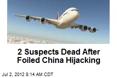 2 Suspects Dead After Foiled China Hijacking