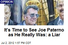 It's Time to See Joe Paterno as He Really Was: a Liar